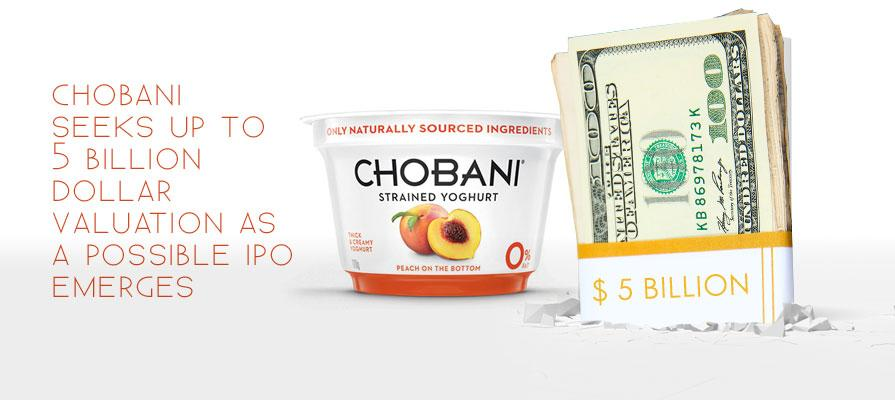 Chobani Seeks Up to 5 Billion Dollar Valuation as a Possible IPO Emerges