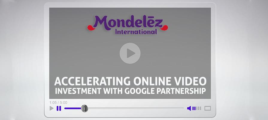 Mondelez International Accelerating Online Video Investment with Google Partnership
